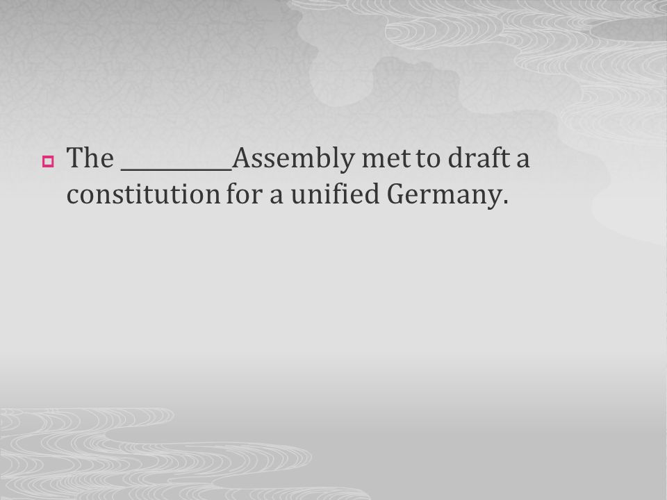The __________Assembly met to draft a constitution for a unified Germany.