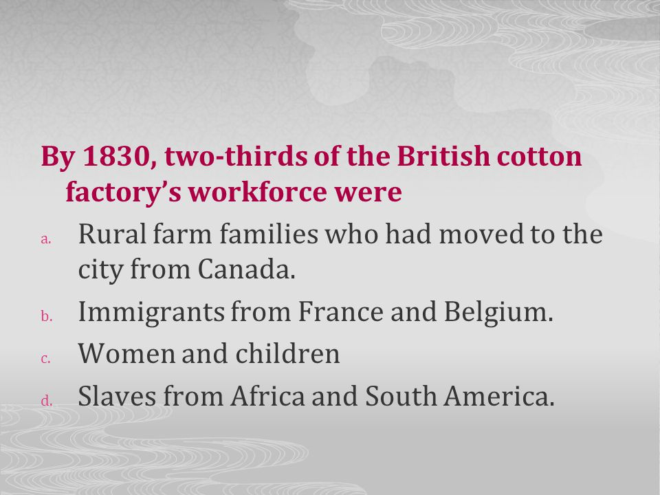 By 1830, two-thirds of the British cotton factory's workforce were