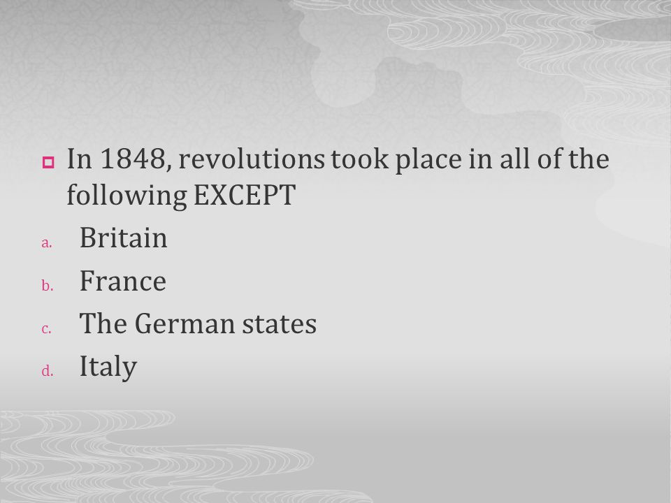 In 1848, revolutions took place in all of the following EXCEPT