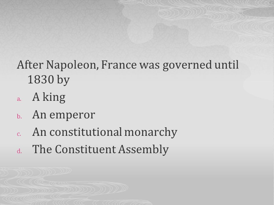 After Napoleon, France was governed until 1830 by
