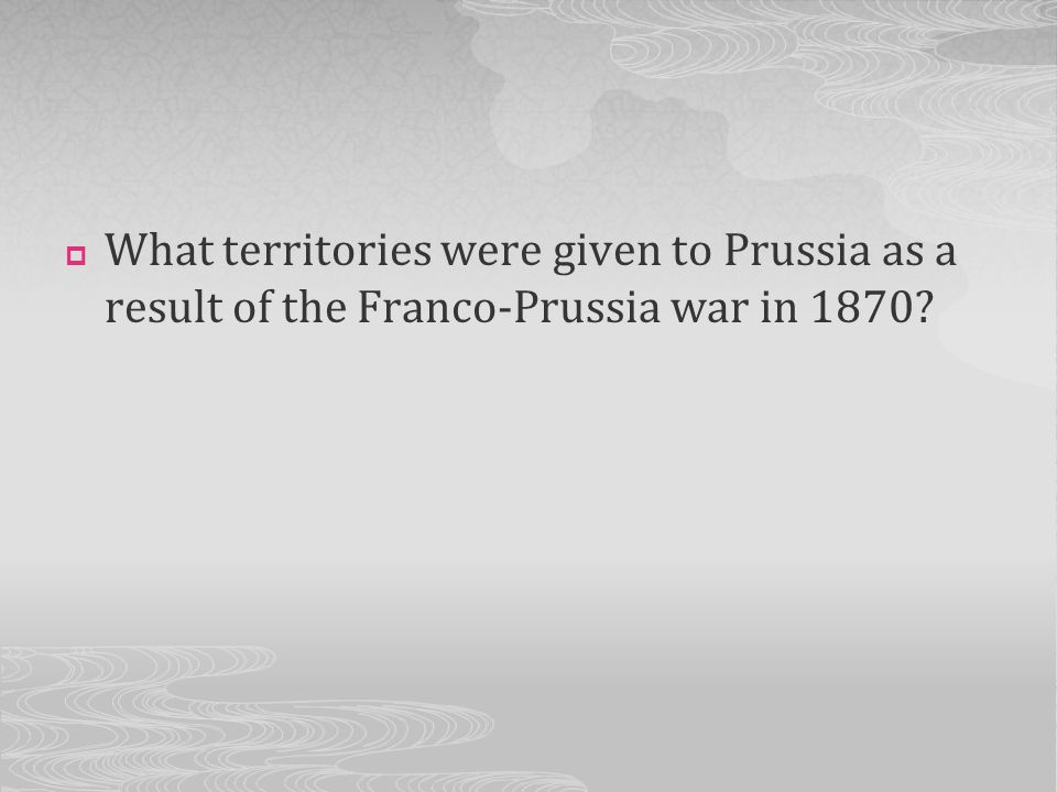 What territories were given to Prussia as a result of the Franco-Prussia war in 1870