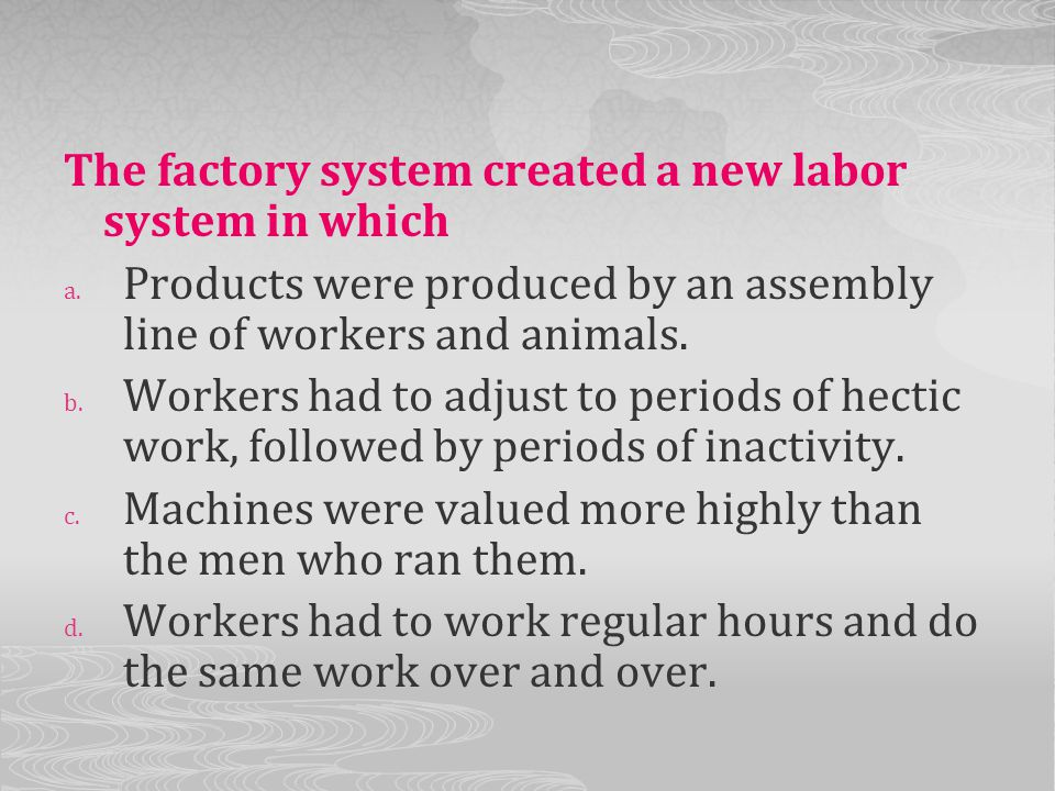 The factory system created a new labor system in which