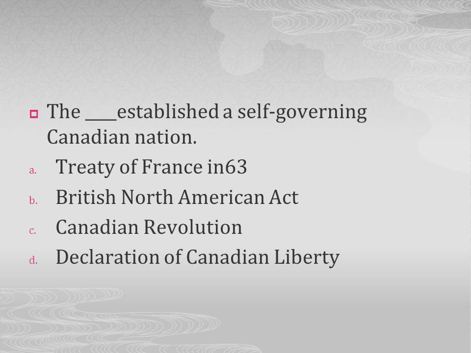 The ____established a self-governing Canadian nation.