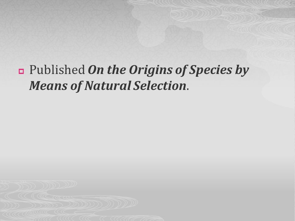 Published On the Origins of Species by Means of Natural Selection.
