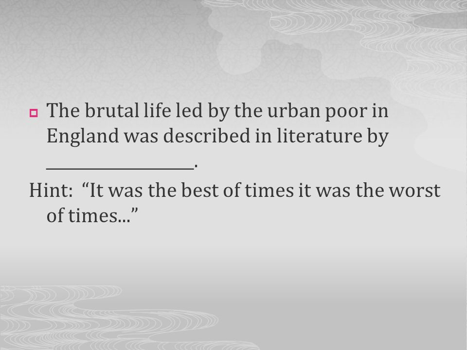 The brutal life led by the urban poor in England was described in literature by ___________________.