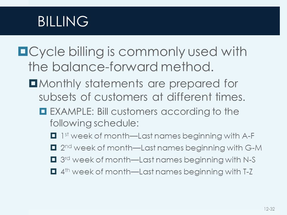BILLING Cycle billing is commonly used with the balance-forward method.