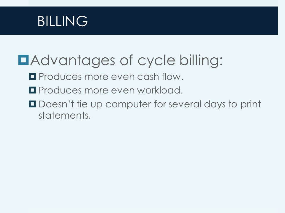Advantages of cycle billing: