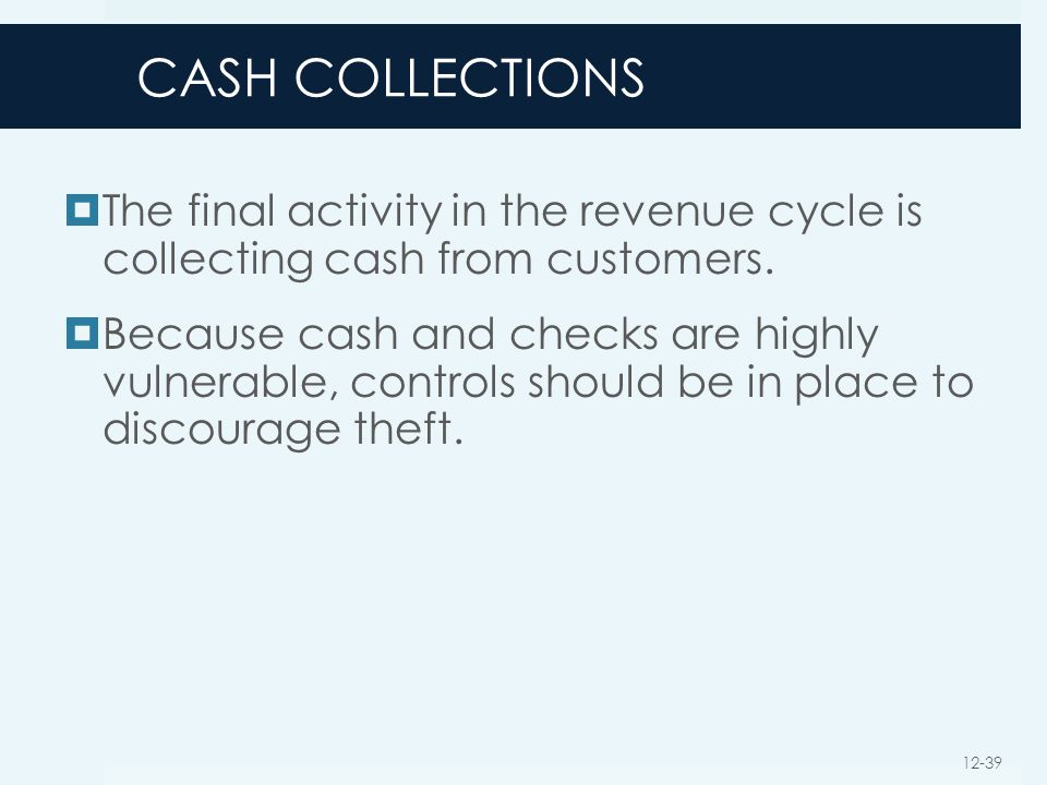 CASH COLLECTIONS The final activity in the revenue cycle is collecting cash from customers.