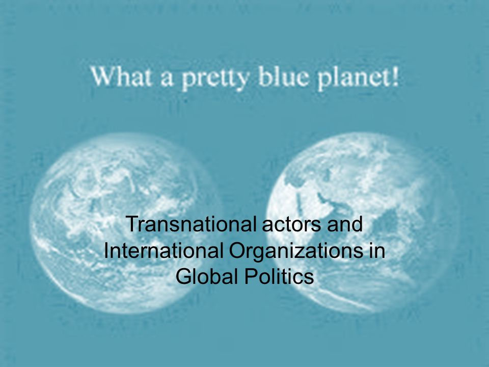 Transnational actors and International Organizations in Global Politics