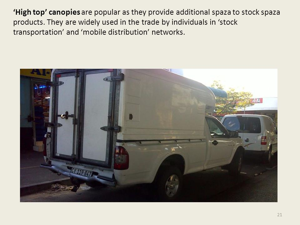 'High top' canopies are popular as they provide additional spaza to stock spaza products.