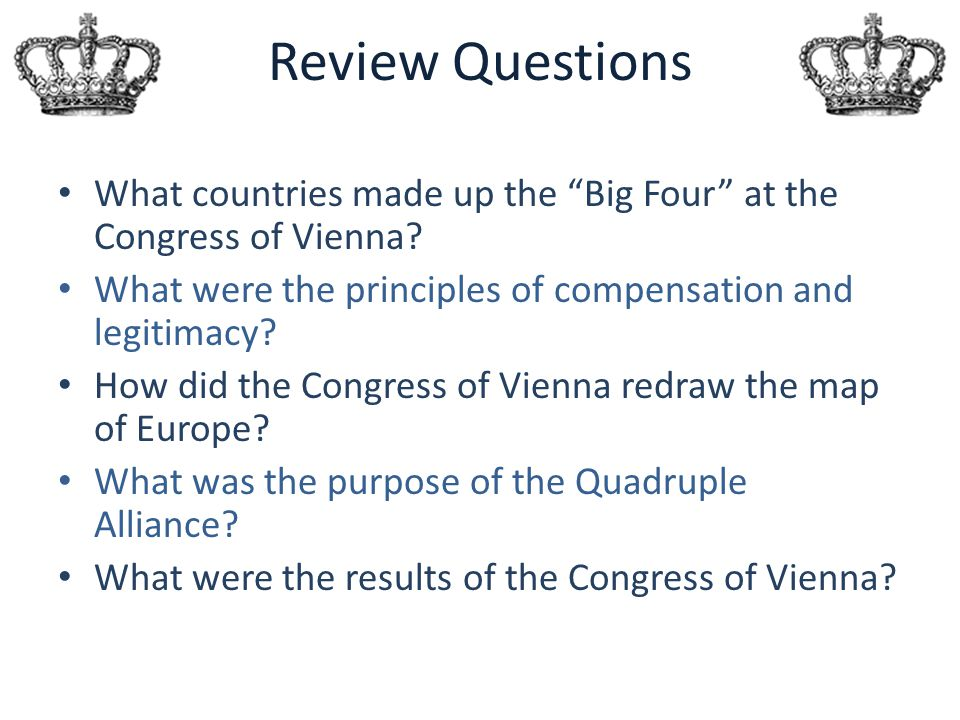 Review Questions What countries made up the Big Four at the Congress of Vienna What were the principles of compensation and legitimacy