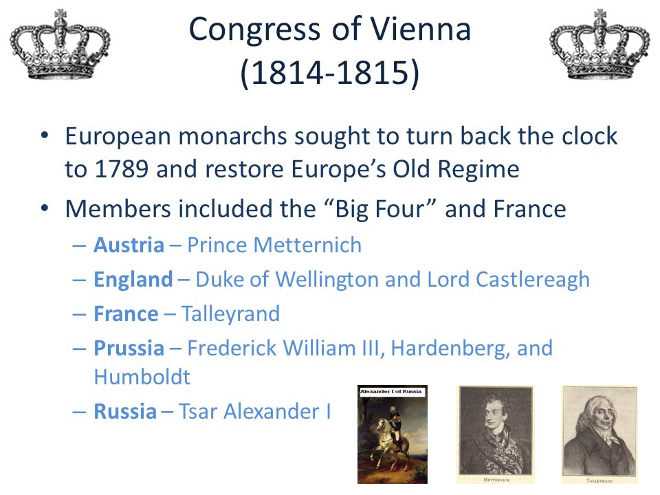 Congress of Vienna (1814-1815) European monarchs sought to turn back the clock to 1789 and restore Europe's Old Regime.