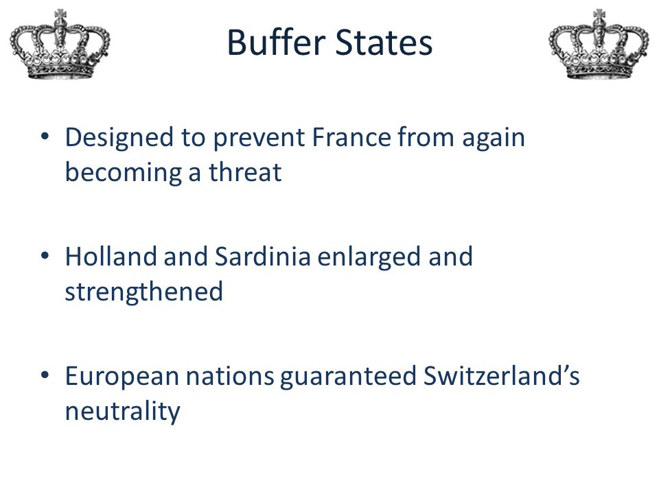 Buffer States Designed to prevent France from again becoming a threat