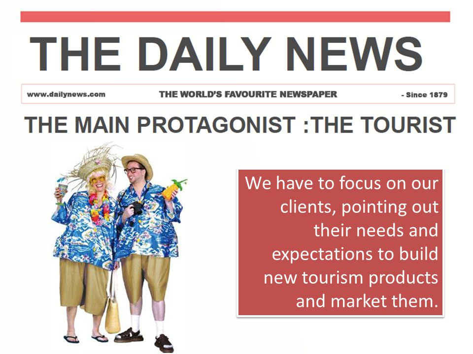 We have to focus on our clients, pointing out their needs and expectations to build new tourism products and market them.