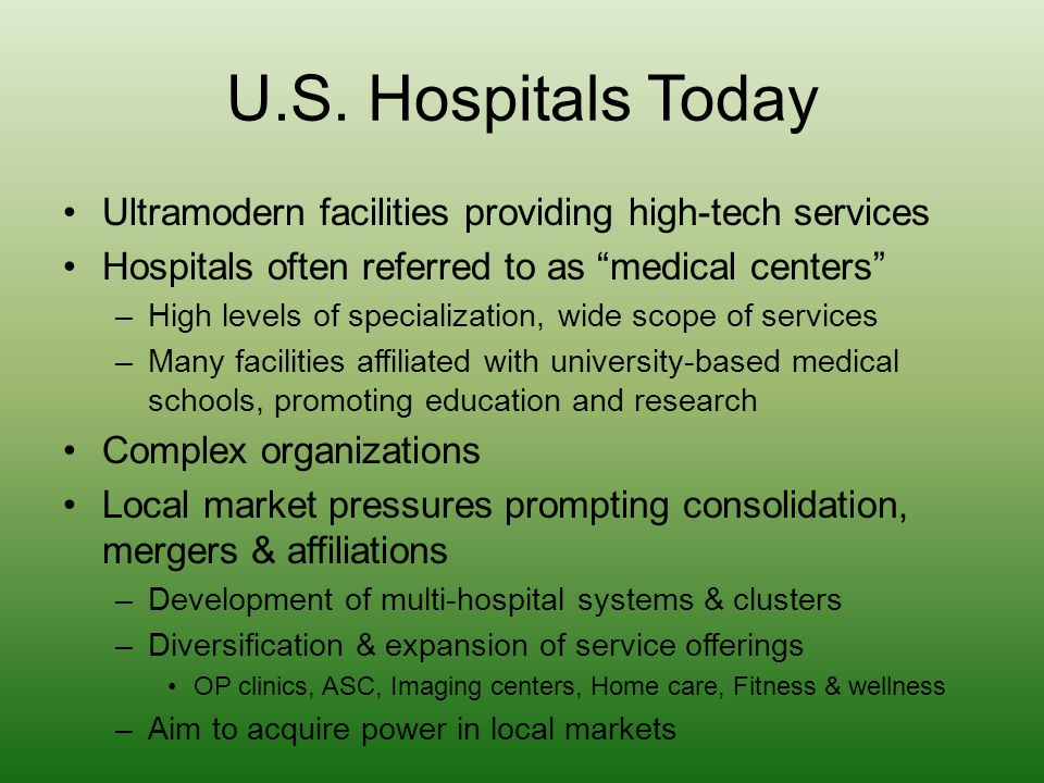 U.S. Hospitals Today Ultramodern facilities providing high-tech services. Hospitals often referred to as medical centers