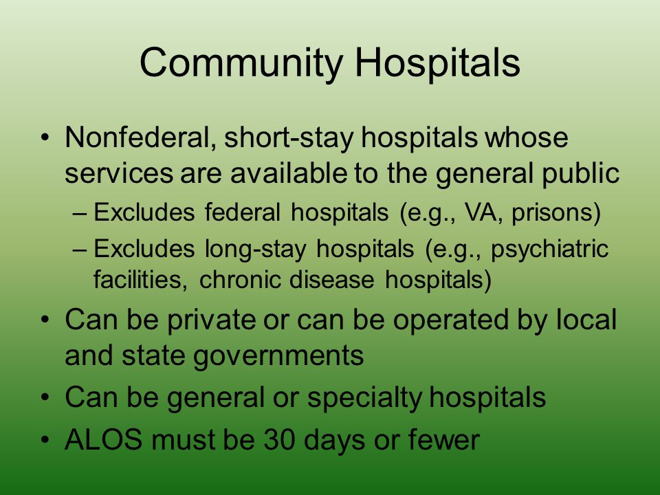 Community Hospitals Nonfederal, short-stay hospitals whose services are available to the general public.