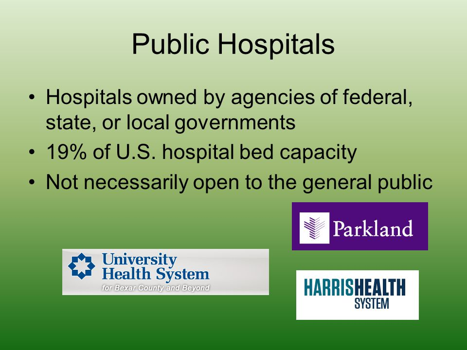 Public Hospitals Hospitals owned by agencies of federal, state, or local governments. 19% of U.S. hospital bed capacity.