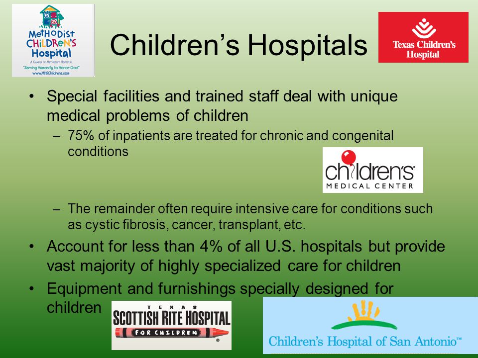 Children's Hospitals Special facilities and trained staff deal with unique medical problems of children.