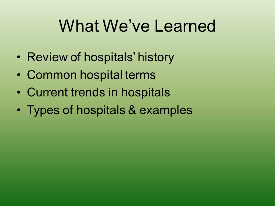 What We've Learned Review of hospitals' history Common hospital terms