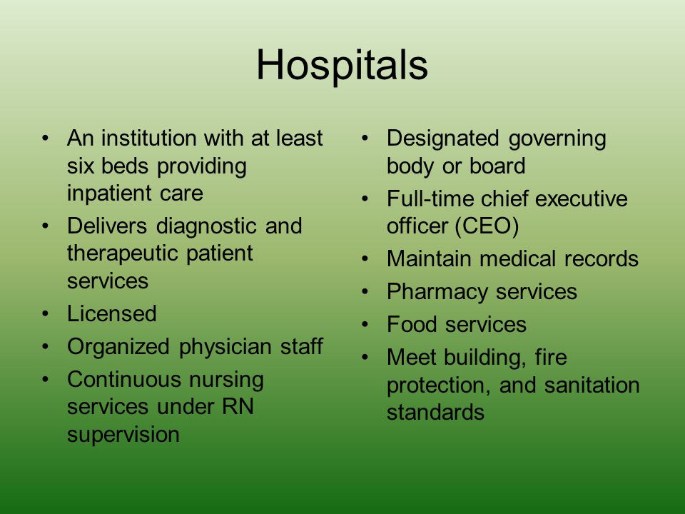 Hospitals An institution with at least six beds providing inpatient care. Delivers diagnostic and therapeutic patient services.