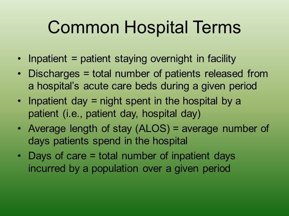 Common Hospital Terms Inpatient = patient staying overnight in facility.