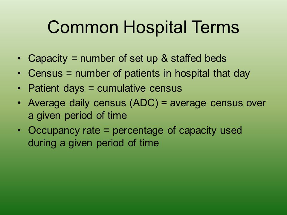 Common Hospital Terms Capacity = number of set up & staffed beds