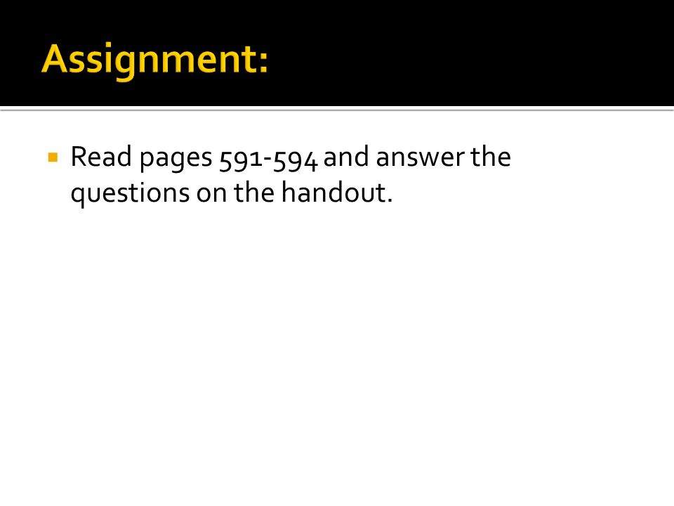 Assignment: Read pages 591-594 and answer the questions on the handout.
