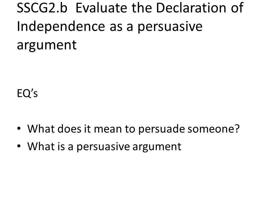 SSCG2.b Evaluate the Declaration of Independence as a persuasive argument