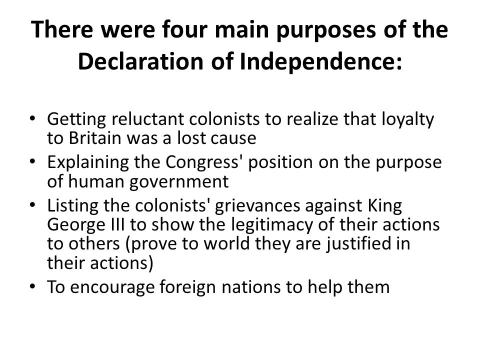 There were four main purposes of the Declaration of Independence: