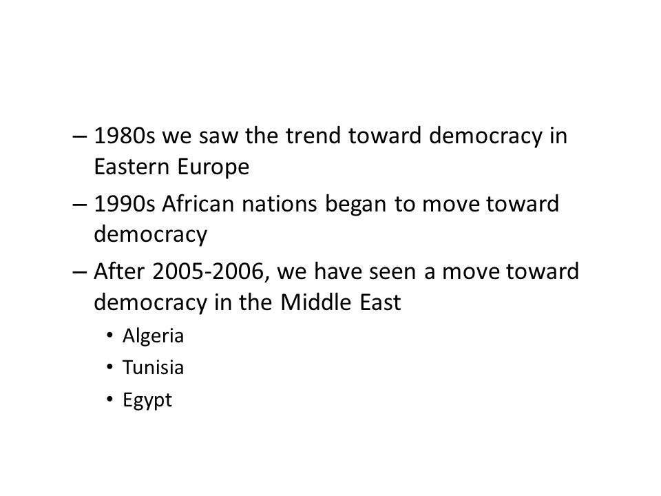 1980s we saw the trend toward democracy in Eastern Europe