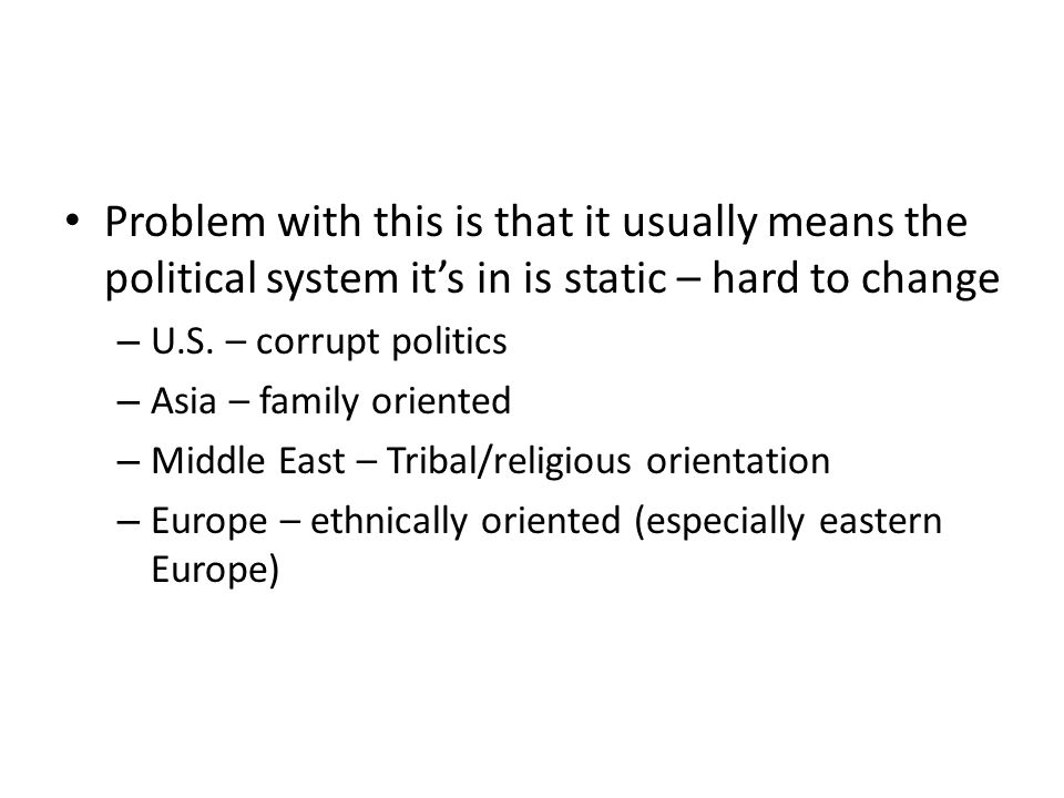 Problem with this is that it usually means the political system it's in is static – hard to change
