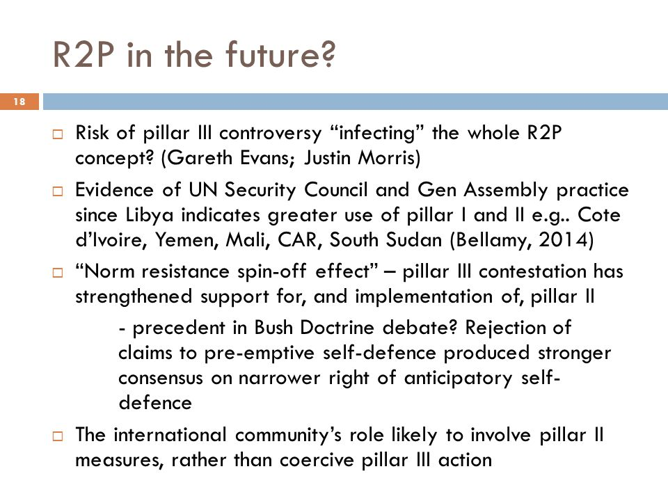 R2P in the future Risk of pillar III controversy infecting the whole R2P concept (Gareth Evans; Justin Morris)