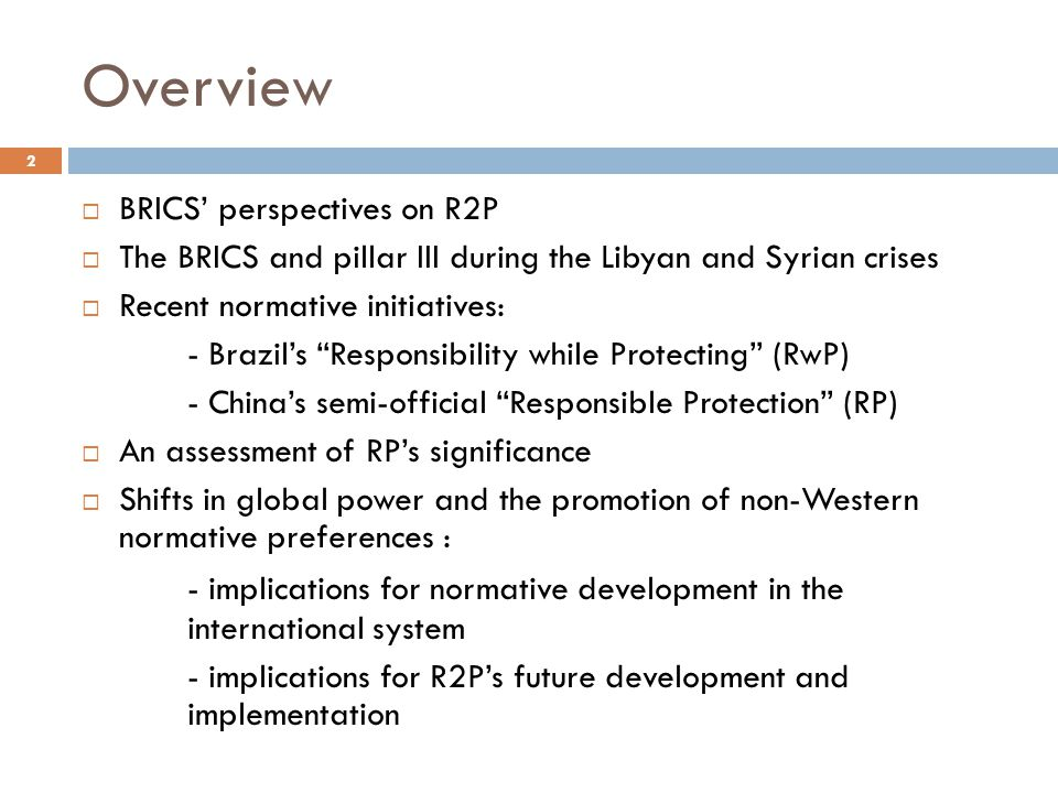Overview BRICS' perspectives on R2P. The BRICS and pillar III during the Libyan and Syrian crises.