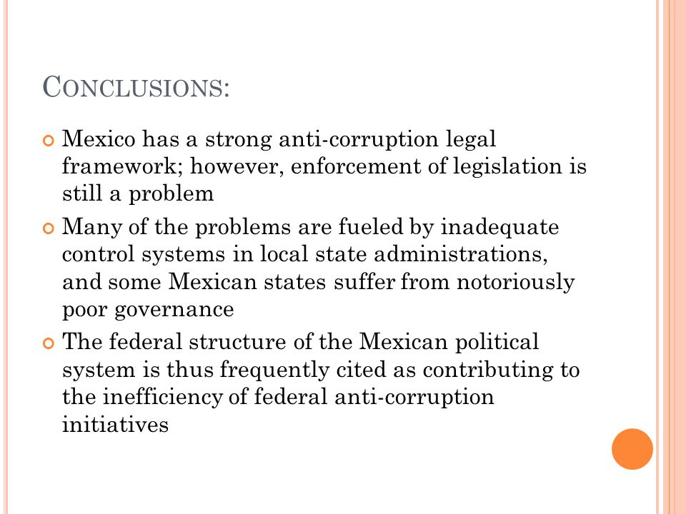 Conclusions: Mexico has a strong anti-corruption legal framework; however, enforcement of legislation is still a problem.