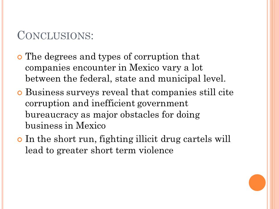 Conclusions: The degrees and types of corruption that companies encounter in Mexico vary a lot between the federal, state and municipal level.