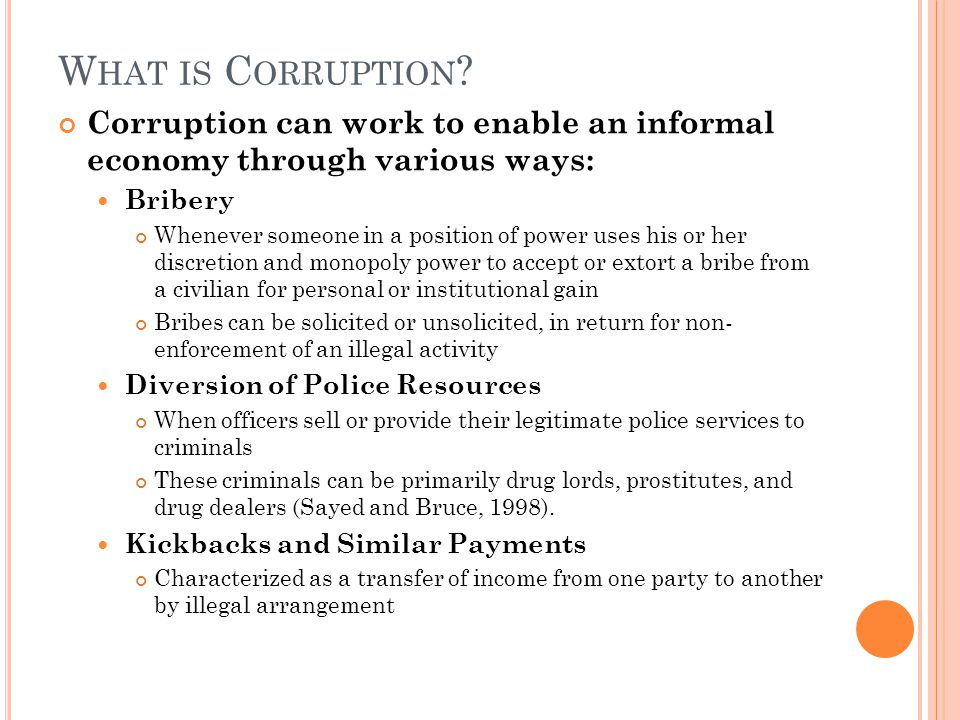 What is Corruption Corruption can work to enable an informal economy through various ways: Bribery.