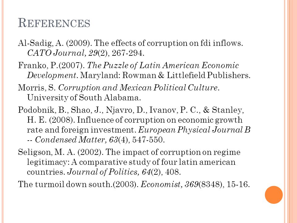 References Al-Sadig, A. (2009). The effects of corruption on fdi inflows. CATO Journal, 29(2), 267-294.