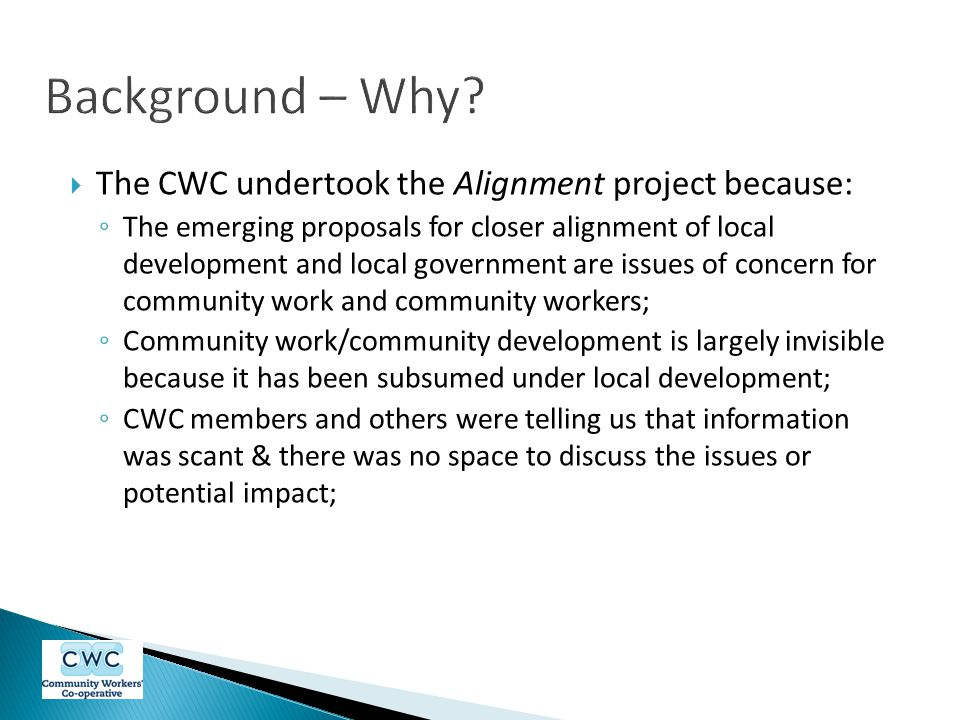 Background – Why The CWC undertook the Alignment project because: