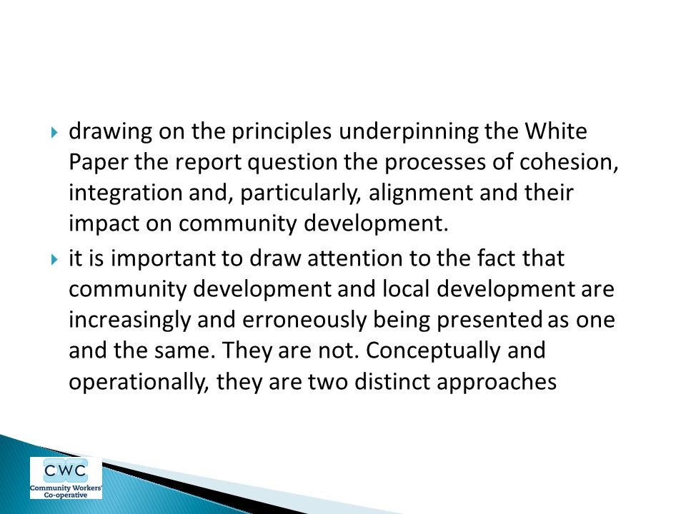 drawing on the principles underpinning the White Paper the report question the processes of cohesion, integration and, particularly, alignment and their impact on community development.