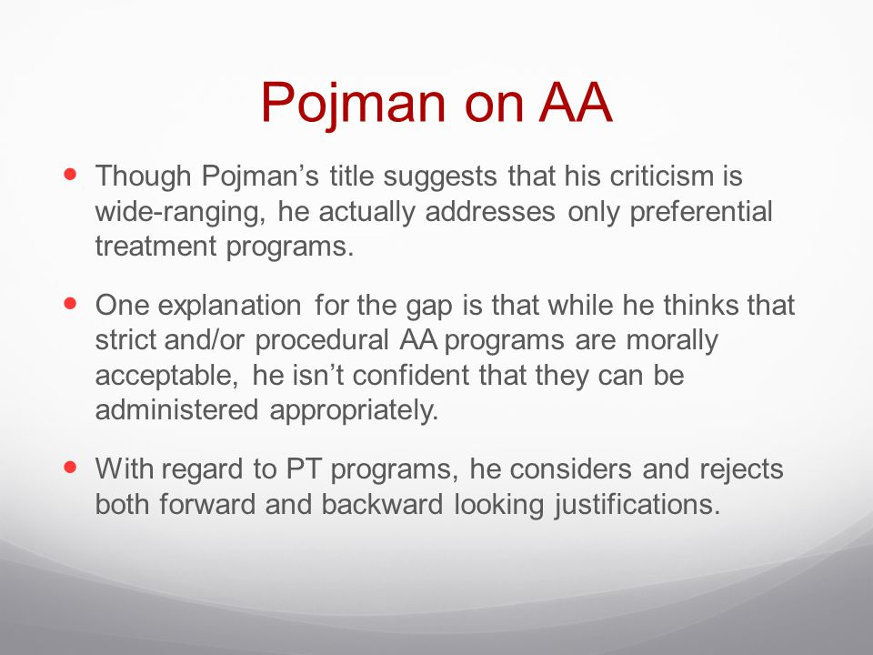 Pojman on AA Though Pojman's title suggests that his criticism is wide-ranging, he actually addresses only preferential treatment programs.
