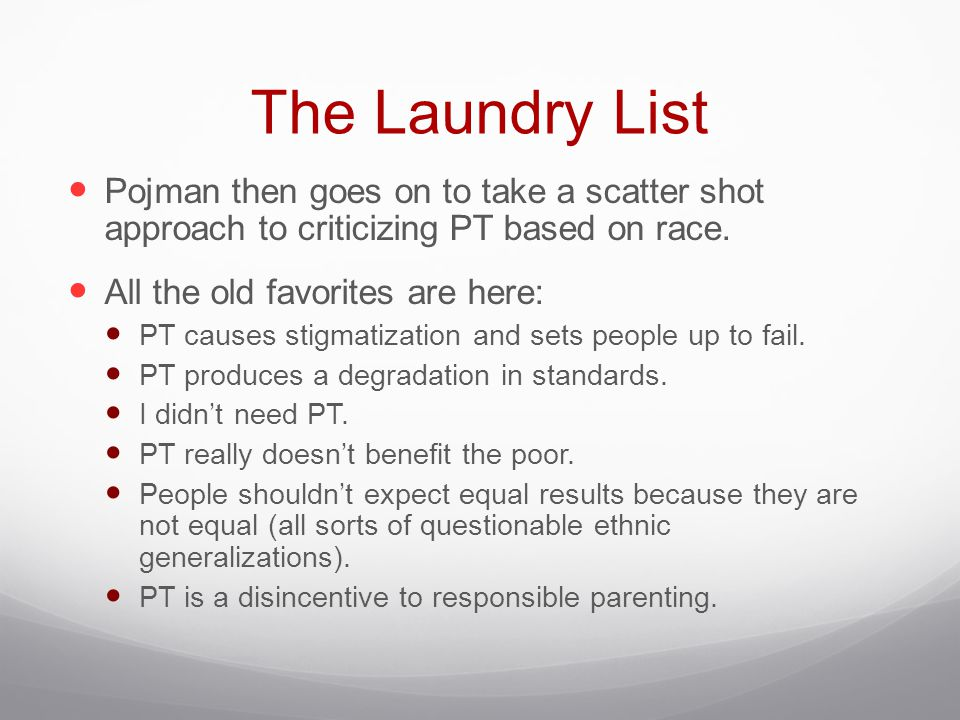 The Laundry List Pojman then goes on to take a scatter shot approach to criticizing PT based on race.