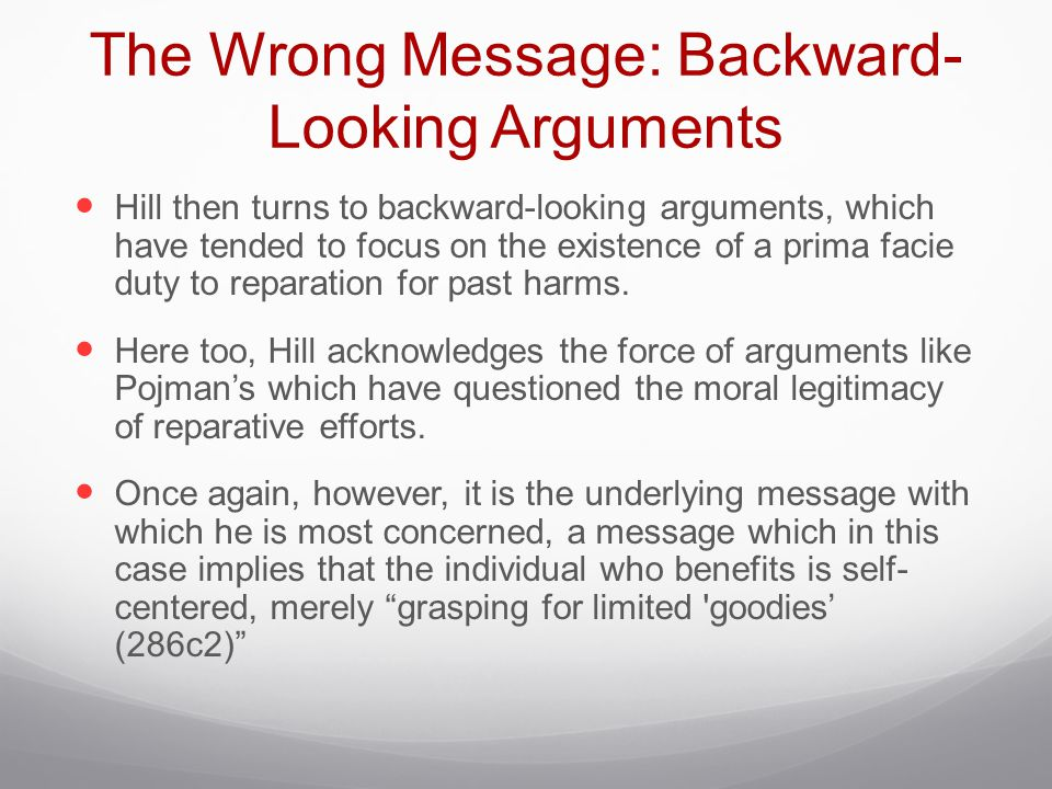 The Wrong Message: Backward- Looking Arguments