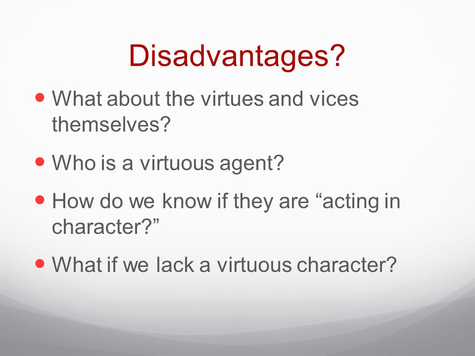 Disadvantages What about the virtues and vices themselves