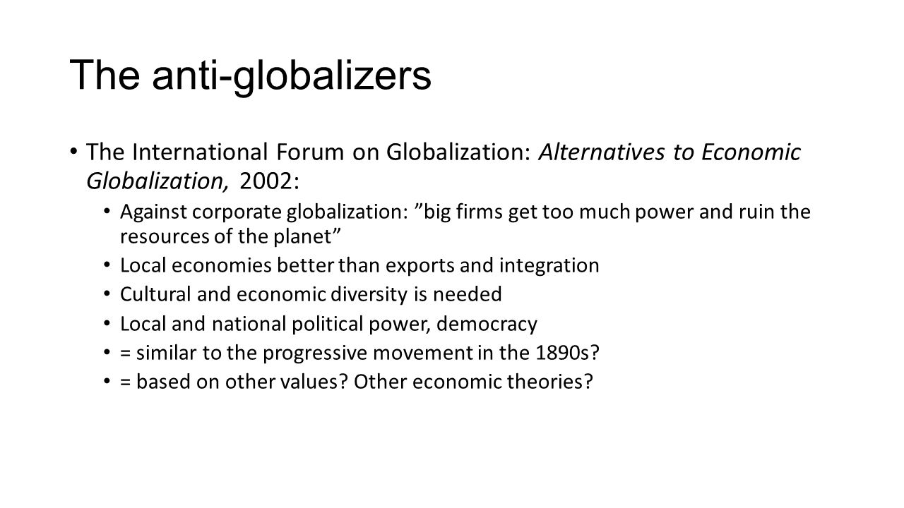 The anti-globalizers The International Forum on Globalization: Alternatives to Economic Globalization, 2002: