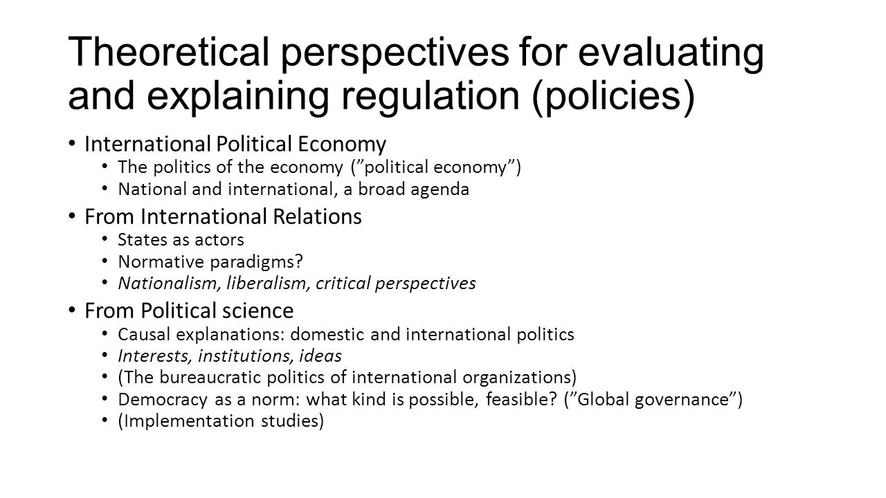 Theoretical perspectives for evaluating and explaining regulation (policies)