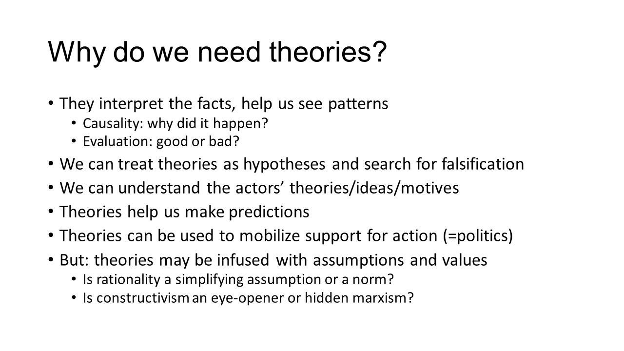 Why do we need theories They interpret the facts, help us see patterns. Causality: why did it happen