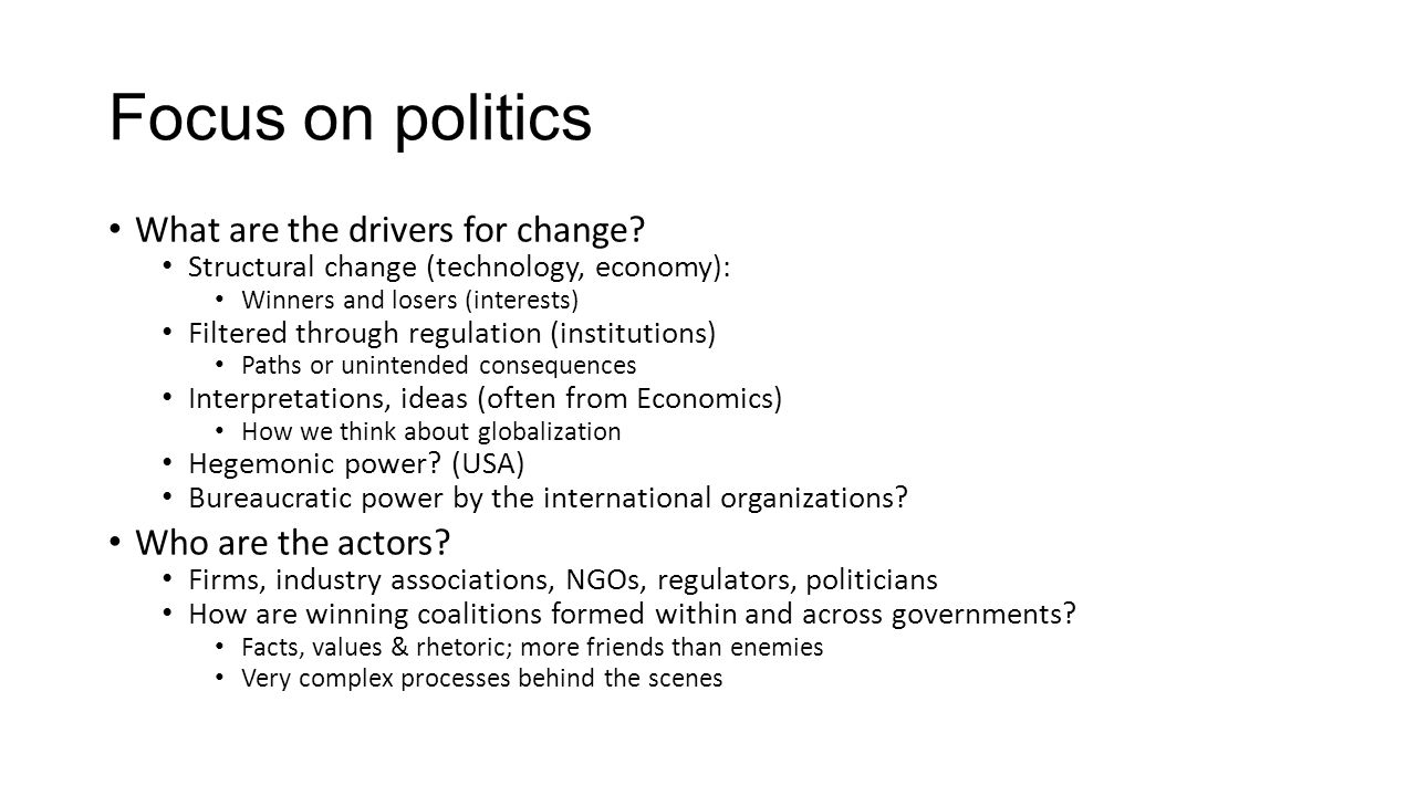 Focus on politics What are the drivers for change Who are the actors