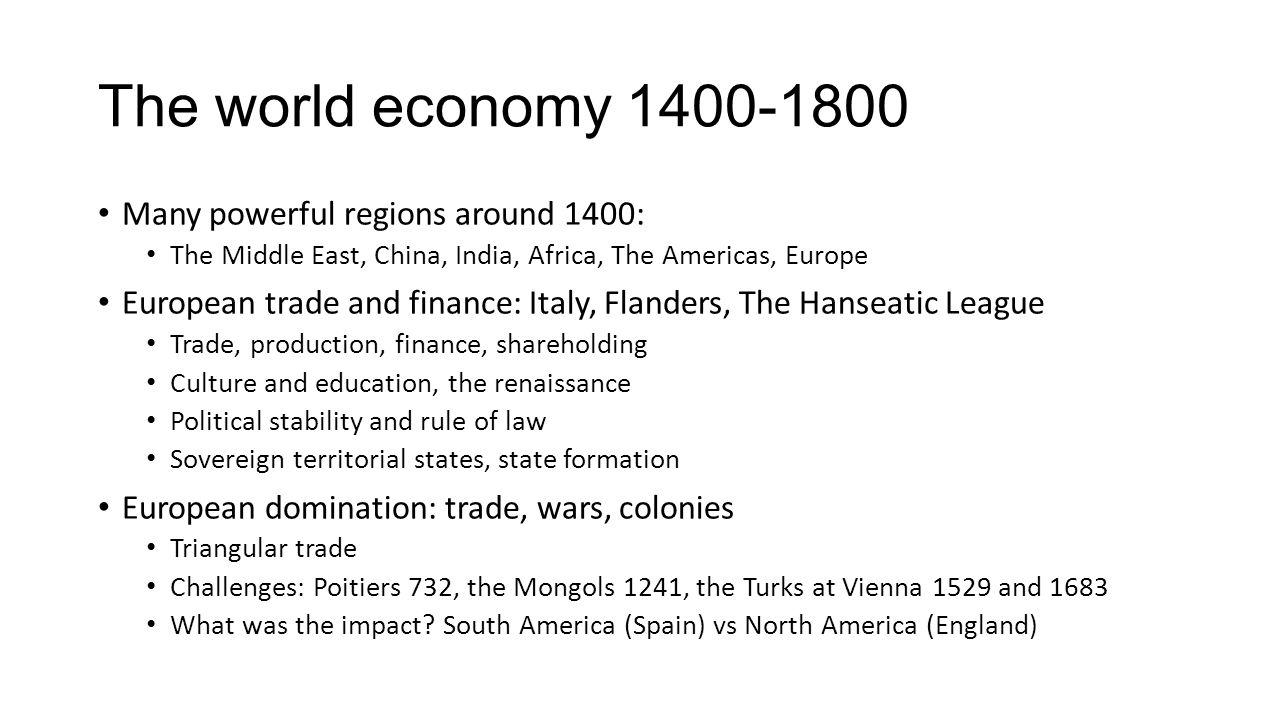 The world economy 1400-1800 Many powerful regions around 1400: