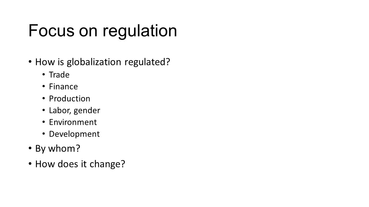 Focus on regulation How is globalization regulated By whom