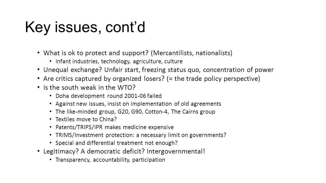 Key issues, cont'd What is ok to protect and support (Mercantilists, nationalists) Infant industries, technology, agriculture, culture.
